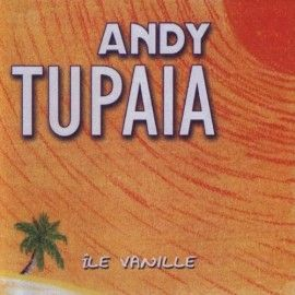 "ANDY TUPAIA CD ""Ile vanille"""
